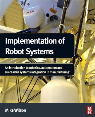 Implementation of Robot Systems By Wilson, Mike
