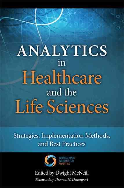 Analytics in Healthcare and the Life Sciences By Davenport, Thomas H./ Mcneill, Dwight