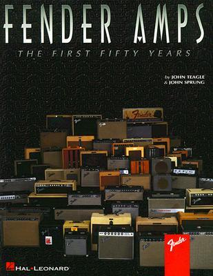 Fender Amps By Teagle, John/ Sprung, John