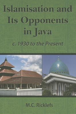 Islamisation and Its' Opponents in Java By Ricklefs, M. C.